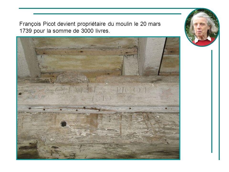 François Picot devient propriétaire du moulin le 20 mars 1739 pour la somme de 3000 livres.