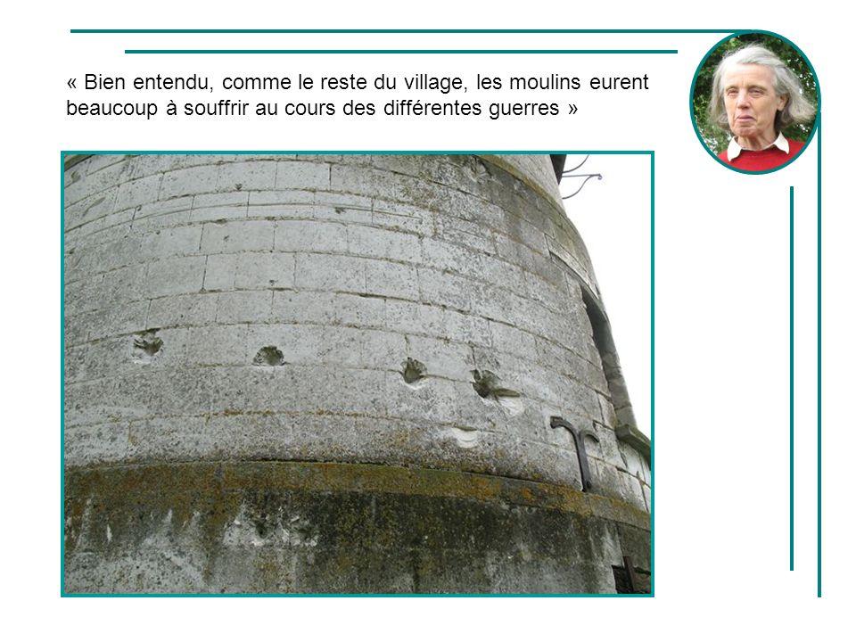 « Bien entendu, comme le reste du village, les moulins eurent beaucoup à souffrir au cours des différentes guerres »