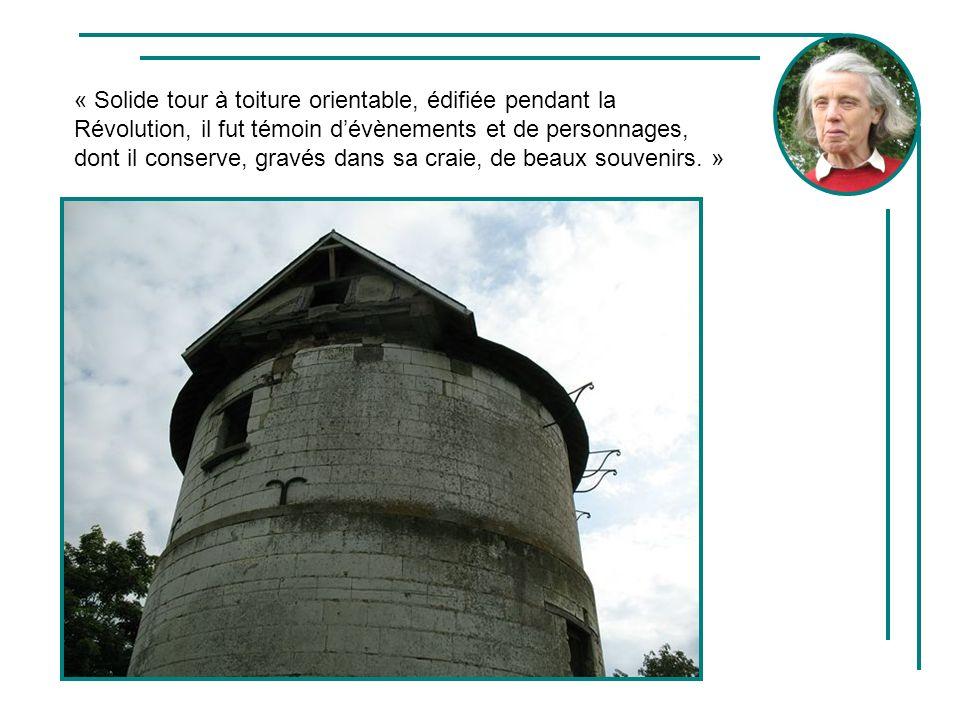 « Solide tour à toiture orientable, édifiée pendant la Révolution, il fut témoin d'évènements et de personnages, dont il conserve, gravés dans sa craie, de beaux souvenirs. »