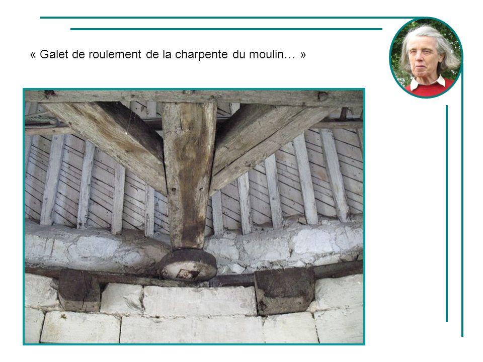 « Galet de roulement de la charpente du moulin… »