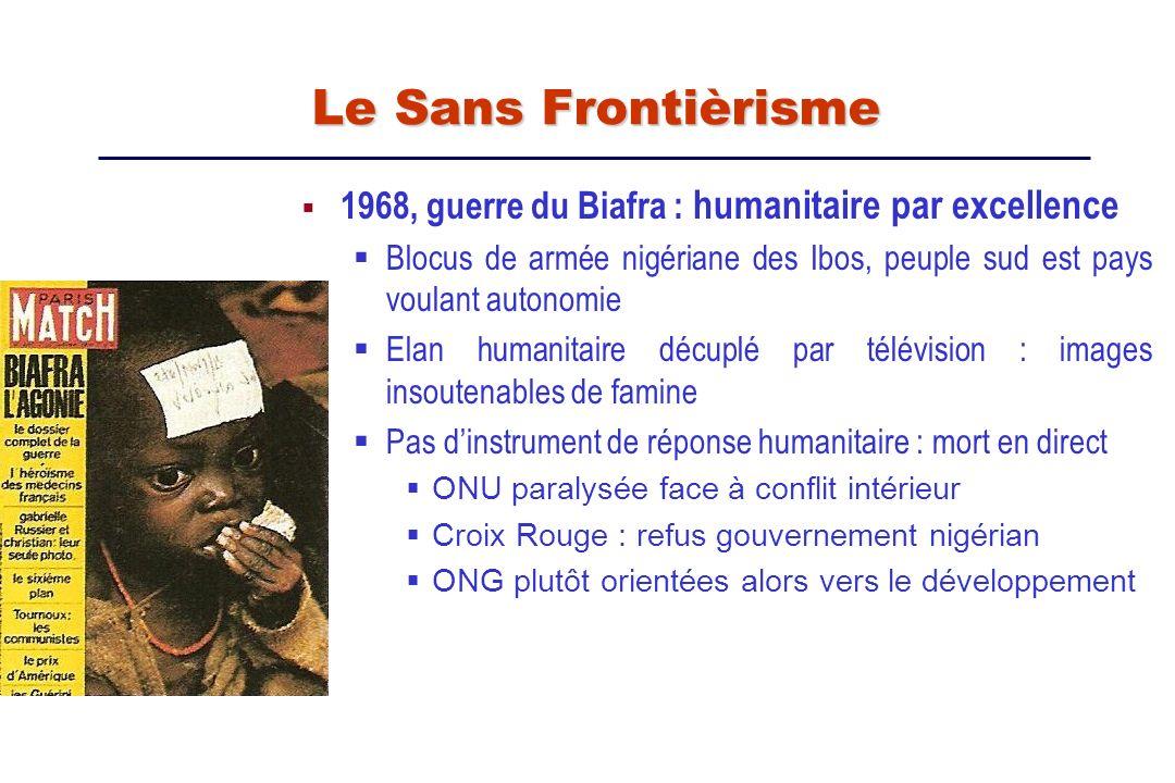 Le Sans Frontièrisme 1968, guerre du Biafra : humanitaire par excellence. Blocus de armée nigériane des Ibos, peuple sud est pays voulant autonomie.