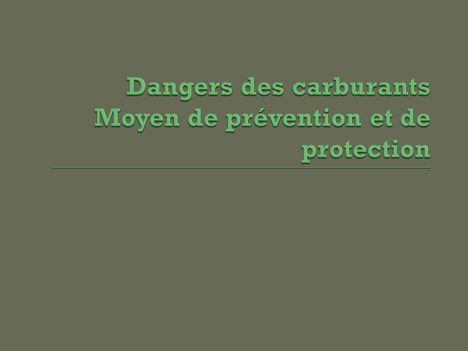 Dangers des carburants Moyen de prévention et de protection