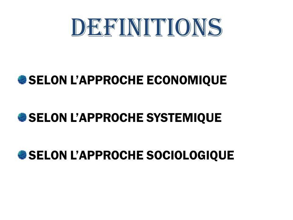 DEFINITIONS SELON L'APPROCHE ECONOMIQUE SELON L'APPROCHE SYSTEMIQUE