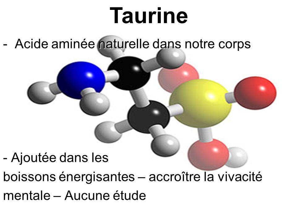 Taurine - Acide aminée naturelle dans notre corps - Ajoutée dans les