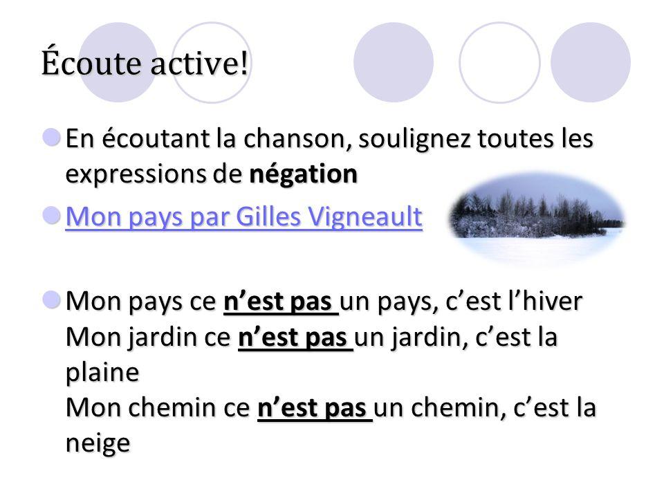 Écoute active! En écoutant la chanson, soulignez toutes les expressions de négation. Mon pays par Gilles Vigneault.