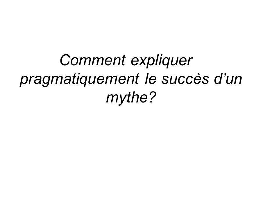 Comment expliquer pragmatiquement le succès d'un mythe