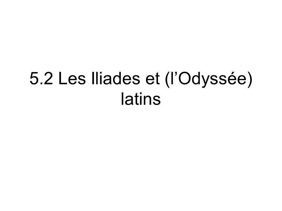 5.2 Les Iliades et (l'Odyssée) latins