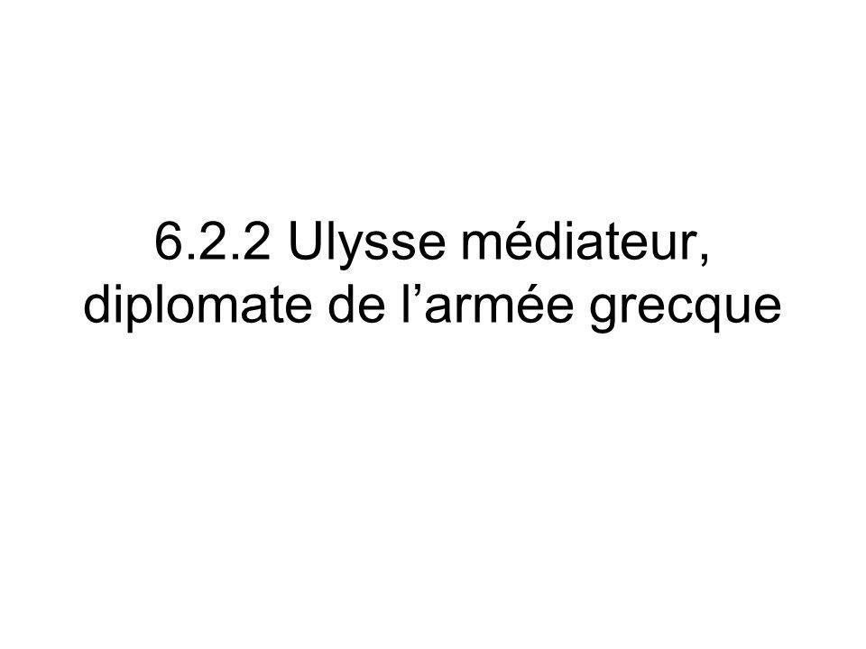 6.2.2 Ulysse médiateur, diplomate de l'armée grecque