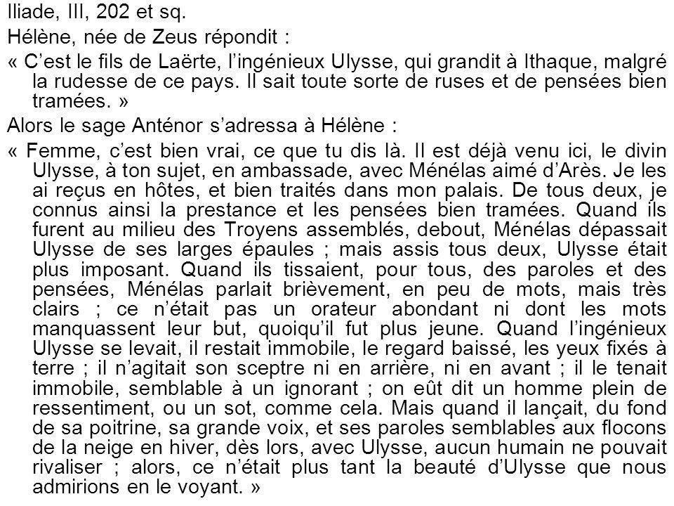 Iliade, III, 202 et sq. Hélène, née de Zeus répondit :