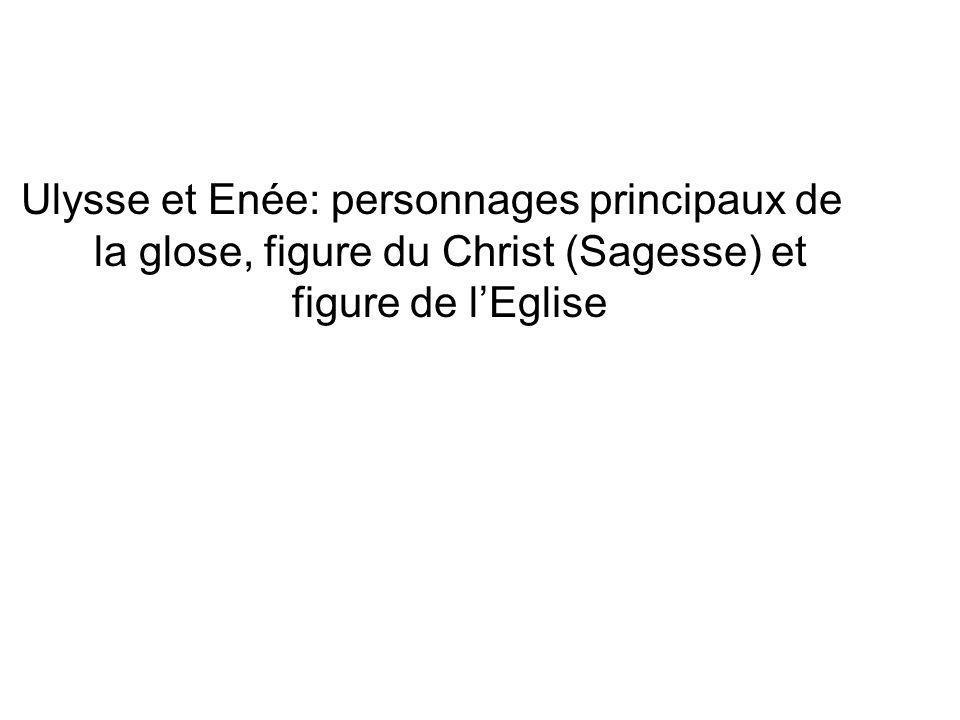 Ulysse et Enée: personnages principaux de la glose, figure du Christ (Sagesse) et figure de l'Eglise
