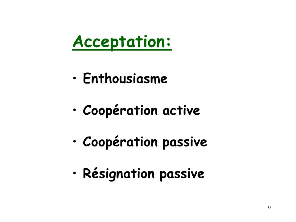 Acceptation: Enthousiasme Coopération active Coopération passive
