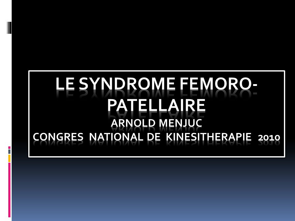 LE SYNDROME FEMORO-PATELLAIRE arnold menjuc congres national de kinesitherapie 2010