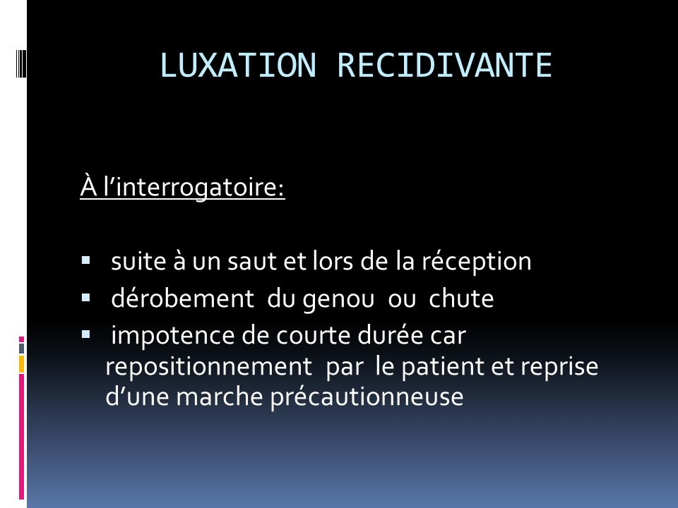 LUXATION RECIDIVANTE À l'interrogatoire: