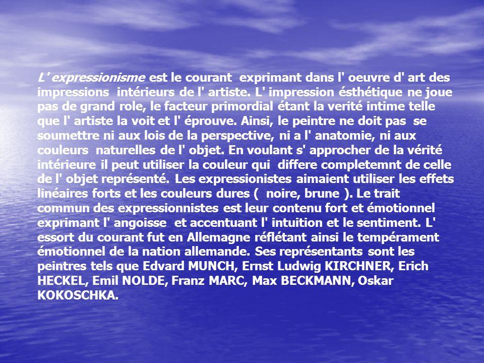 L expressionisme est le courant exprimant dans l oeuvre d art des impressions intérieurs de l artiste.