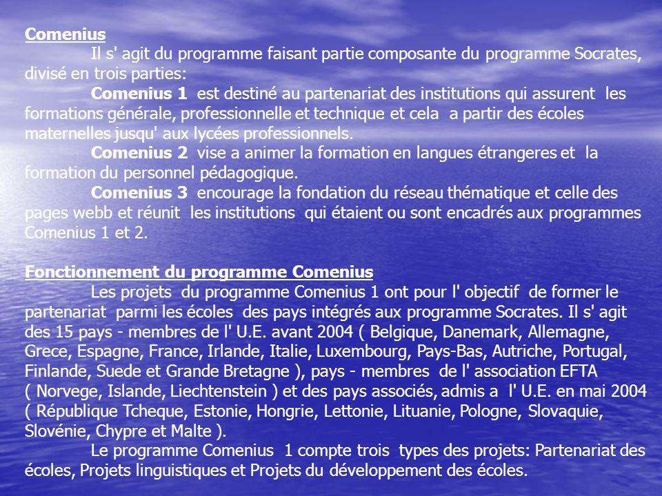 Comenius Il s agit du programme faisant partie composante du programme Socrates, divisé en trois parties:
