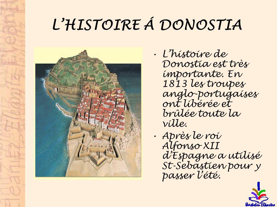 L'HISTOIRE Á DONOSTIA L'histoire de Donostia est très importante. En 1813 les troupes anglo-portugaises ont libérée et brûlée toute la ville.