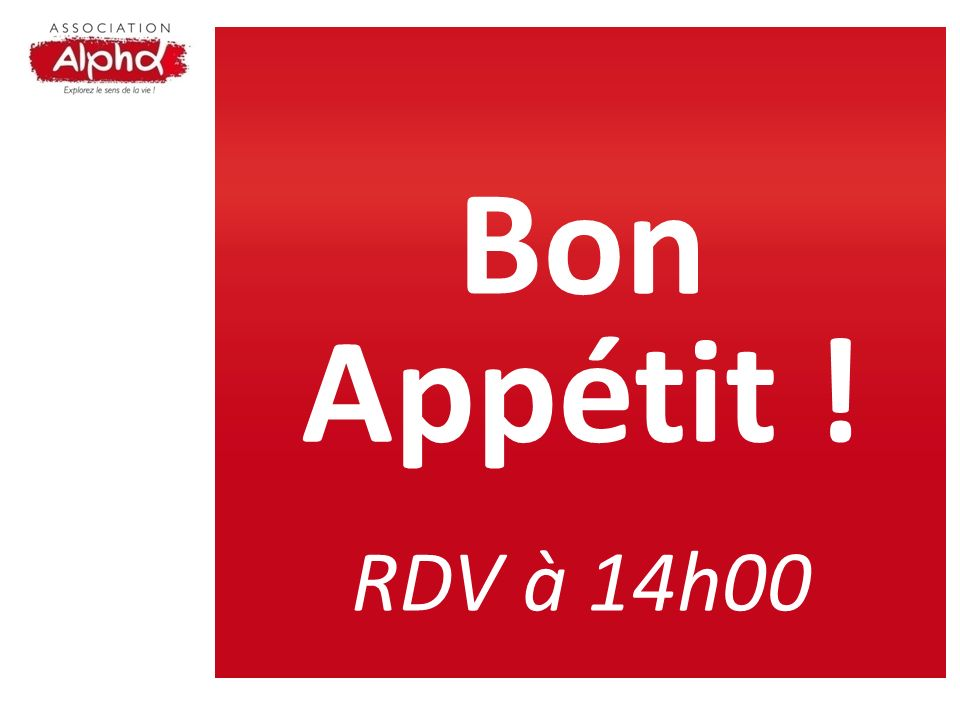 Bon Appétit ! RDV à 14h00