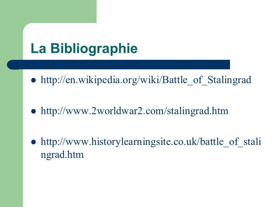 La Bibliographie http://en.wikipedia.org/wiki/Battle_of_Stalingrad