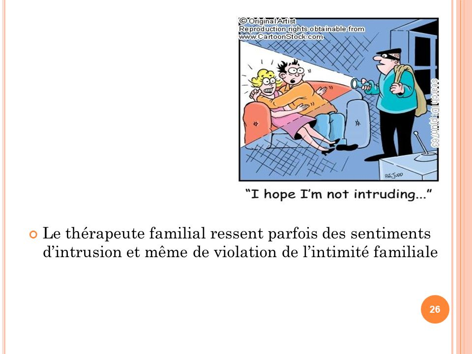Le thérapeute familial ressent parfois des sentiments d'intrusion et même de violation de l'intimité familiale