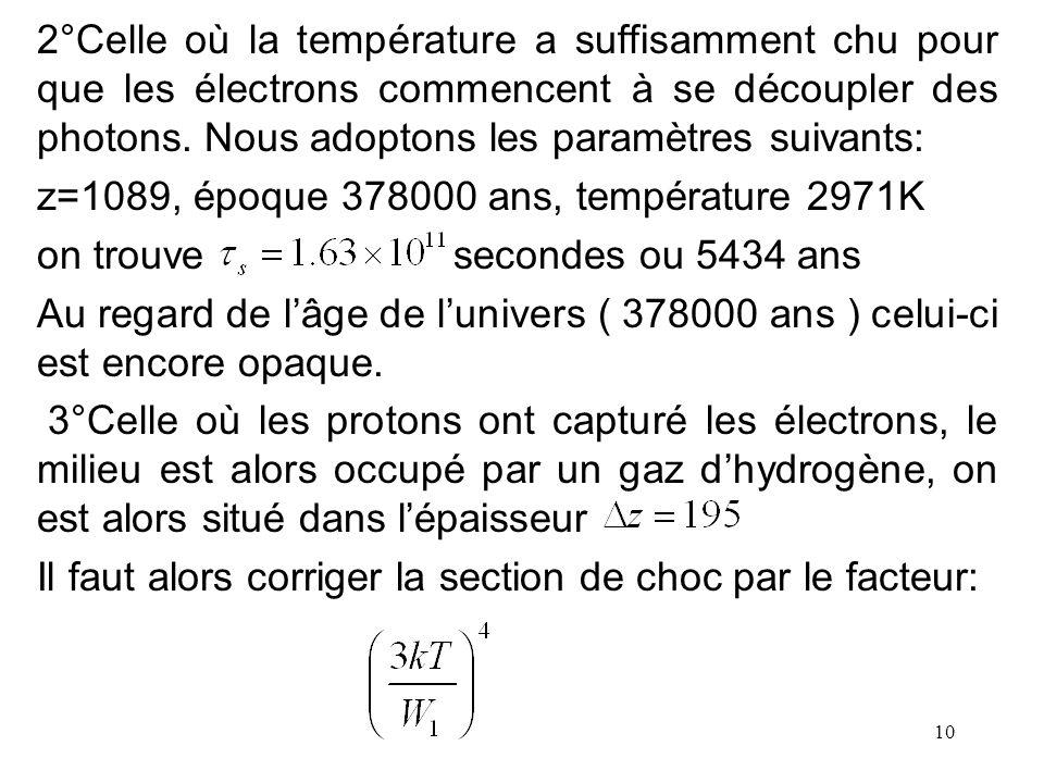 2°Celle où la température a suffisamment chu pour que les électrons commencent à se découpler des photons. Nous adoptons les paramètres suivants: