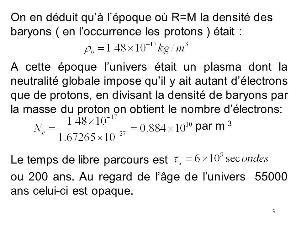 On en déduit qu'à l'époque où R=M la densité des baryons ( en l'occurrence les protons ) était :