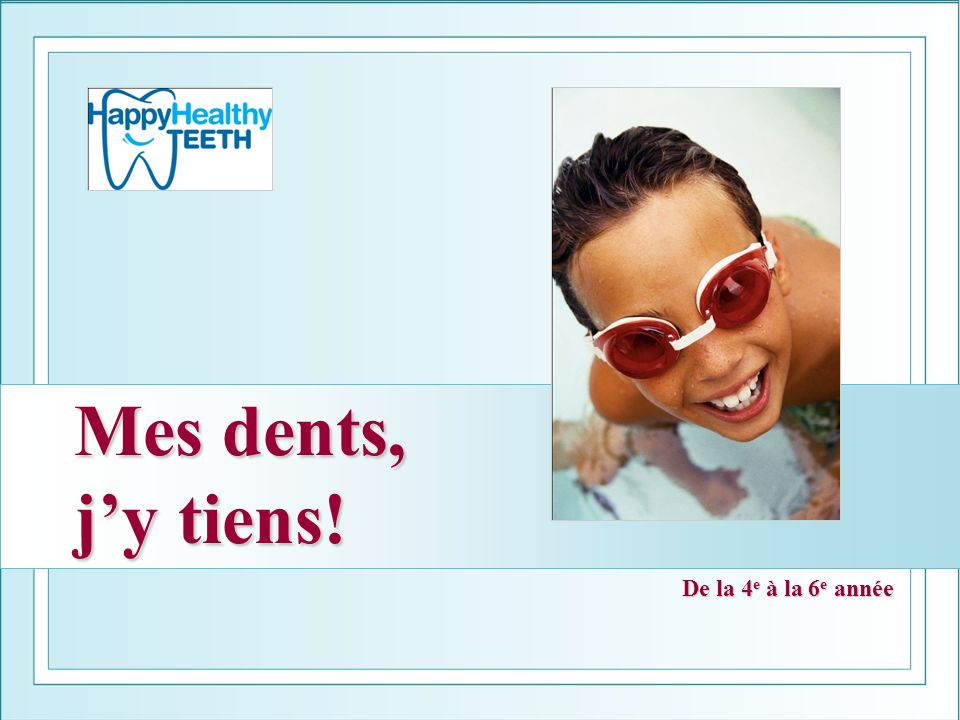 Mes dents, j'y tiens! De la 4e à la 6e année