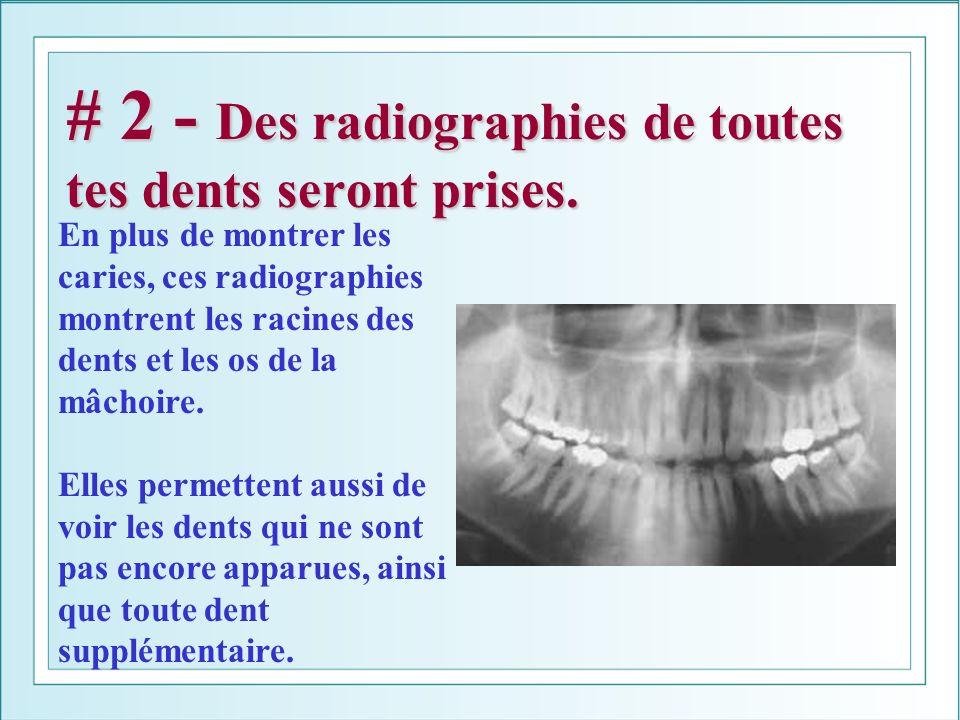 # 2 - Des radiographies de toutes tes dents seront prises.