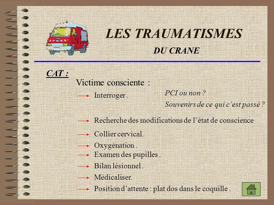LES TRAUMATISMES DU CRANE CAT : Victime consciente : PCI ou non