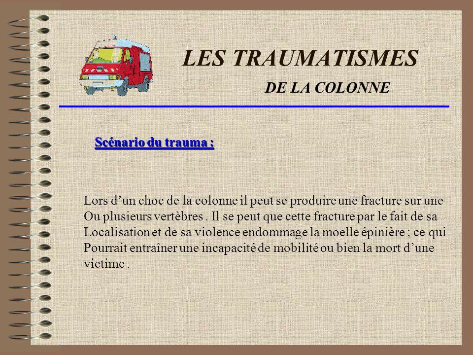 LES TRAUMATISMES DE LA COLONNE Scénario du trauma :
