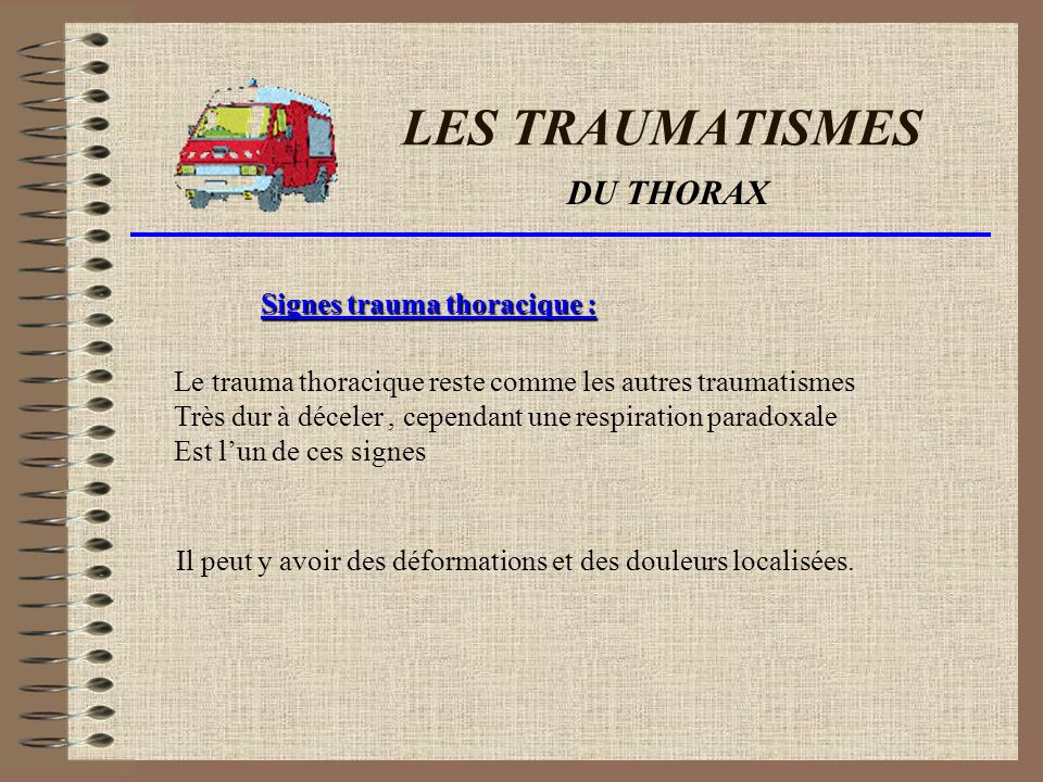 LES TRAUMATISMES DU THORAX Signes trauma thoracique :