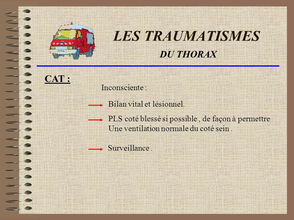 LES TRAUMATISMES DU THORAX CAT : Inconsciente :