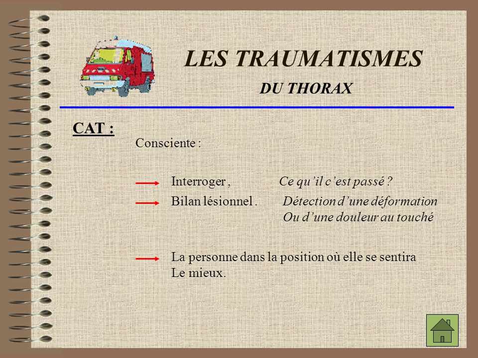 LES TRAUMATISMES DU THORAX CAT : Consciente : Interroger ,