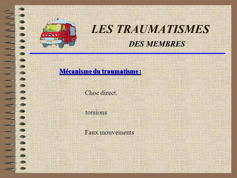 LES TRAUMATISMES DES MEMBRES Mécanisme du traumatisme : Choc direct.