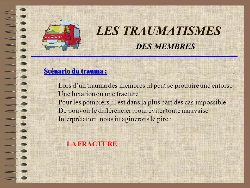 LES TRAUMATISMES DES MEMBRES Scénario du trauma :
