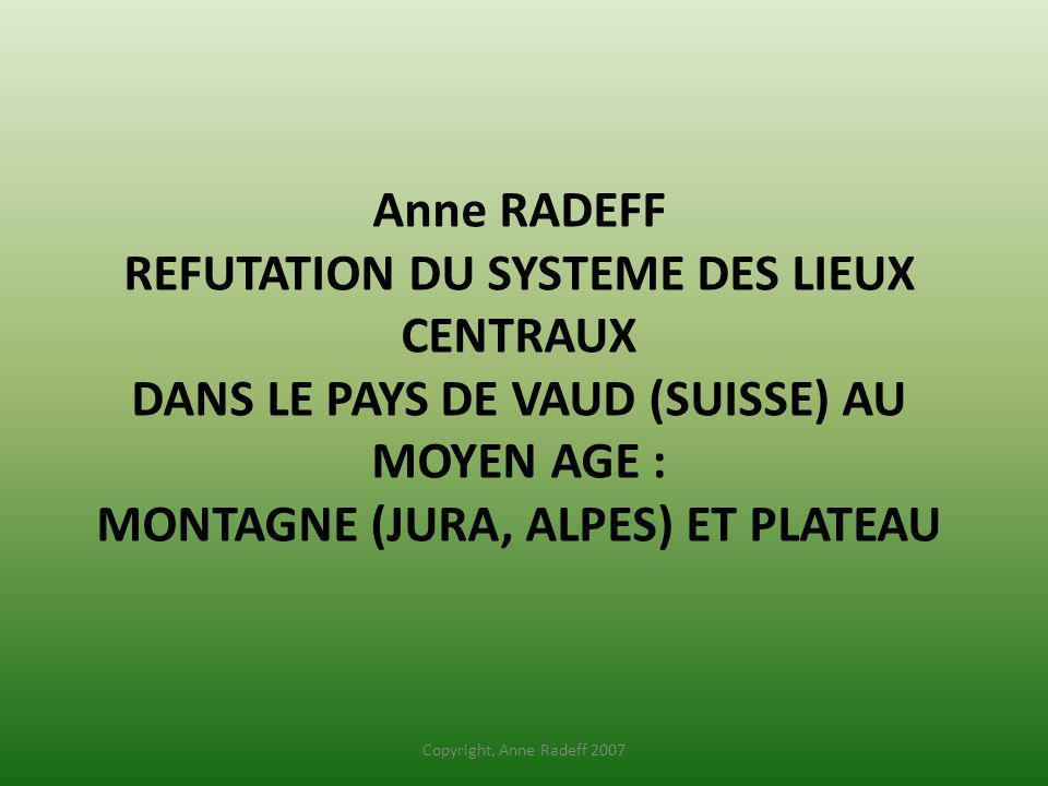 Anne RADEFF REFUTATION DU SYSTEME DES LIEUX CENTRAUX DANS LE PAYS DE VAUD (SUISSE) AU MOYEN AGE : MONTAGNE (JURA, ALPES) ET PLATEAU