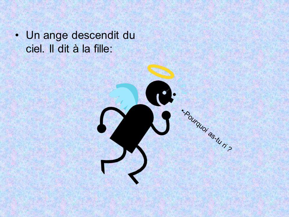 Un ange descendit du ciel. Il dit à la fille: