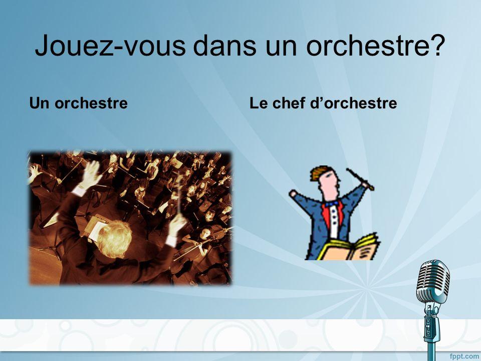 Jouez-vous dans un orchestre