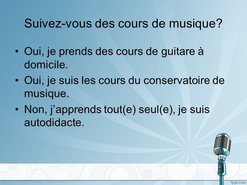 Suivez-vous des cours de musique