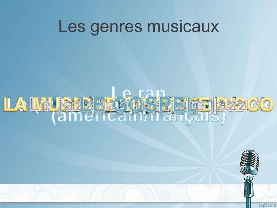 Le Gospel Le rap (américain/français) LA MUSIQUE DISCO/LE DISCO