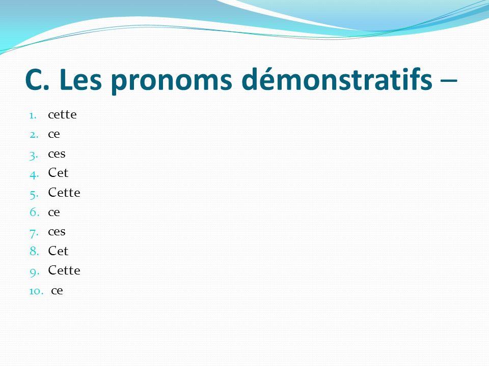 C. Les pronoms démonstratifs –