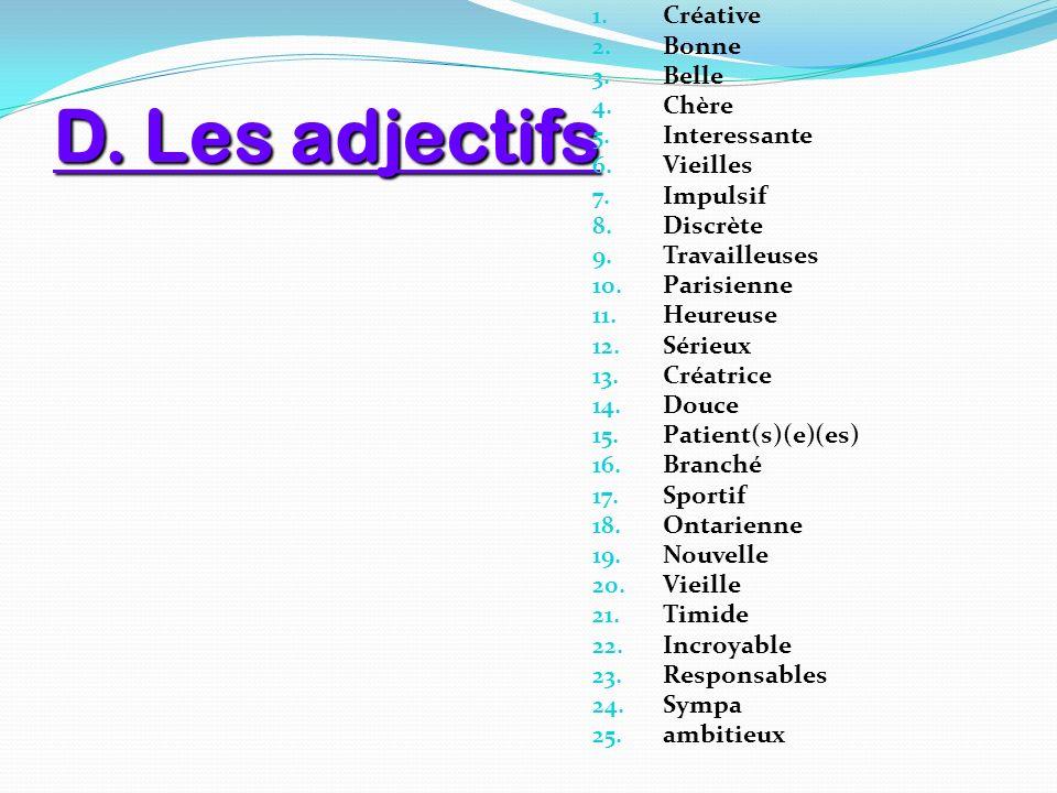 D. Les adjectifs Créative Bonne Belle Chère Interessante Vieilles