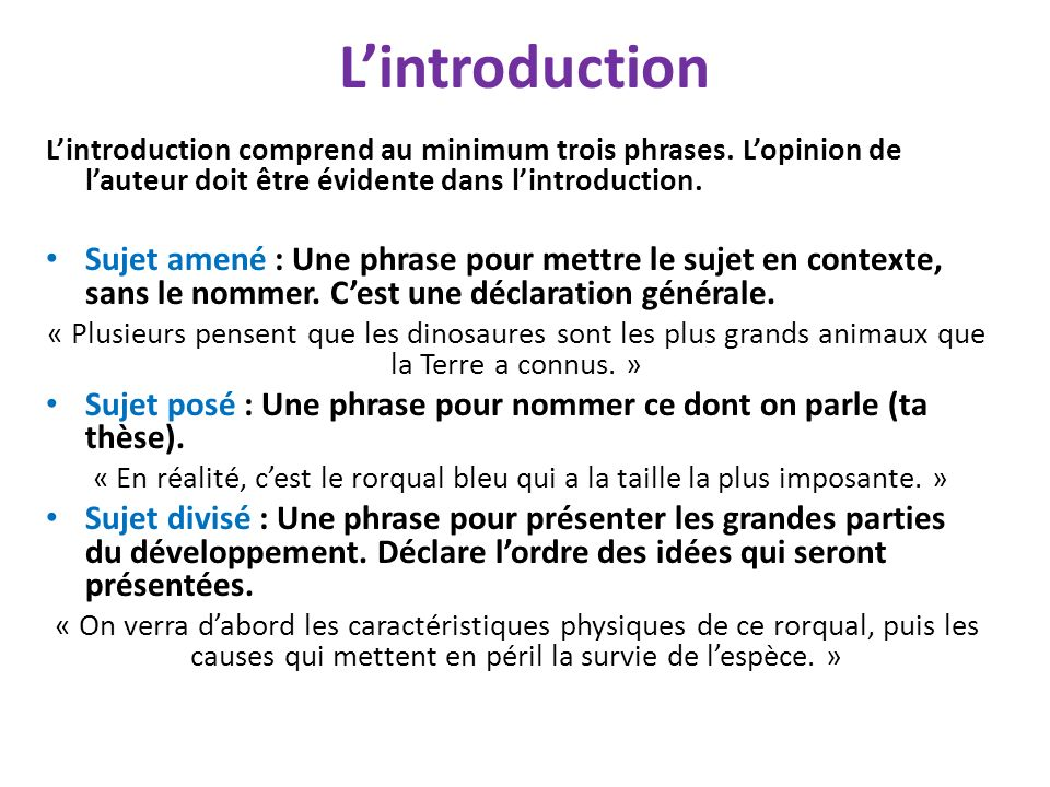 L'introduction L'introduction comprend au minimum trois phrases. L'opinion de l'auteur doit être évidente dans l'introduction.