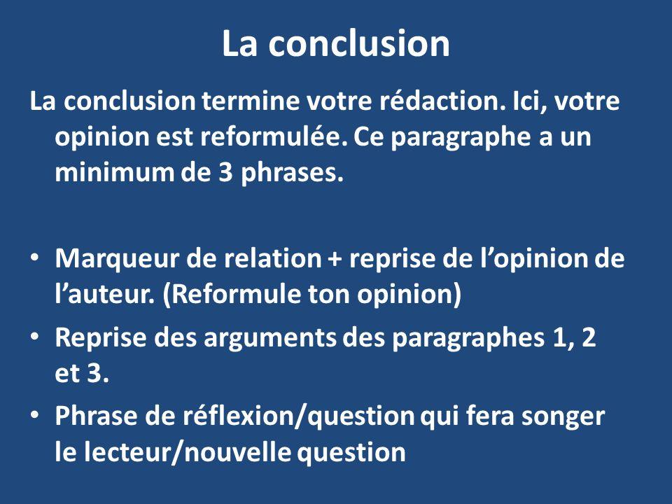 La conclusion La conclusion termine votre rédaction. Ici, votre opinion est reformulée. Ce paragraphe a un minimum de 3 phrases.
