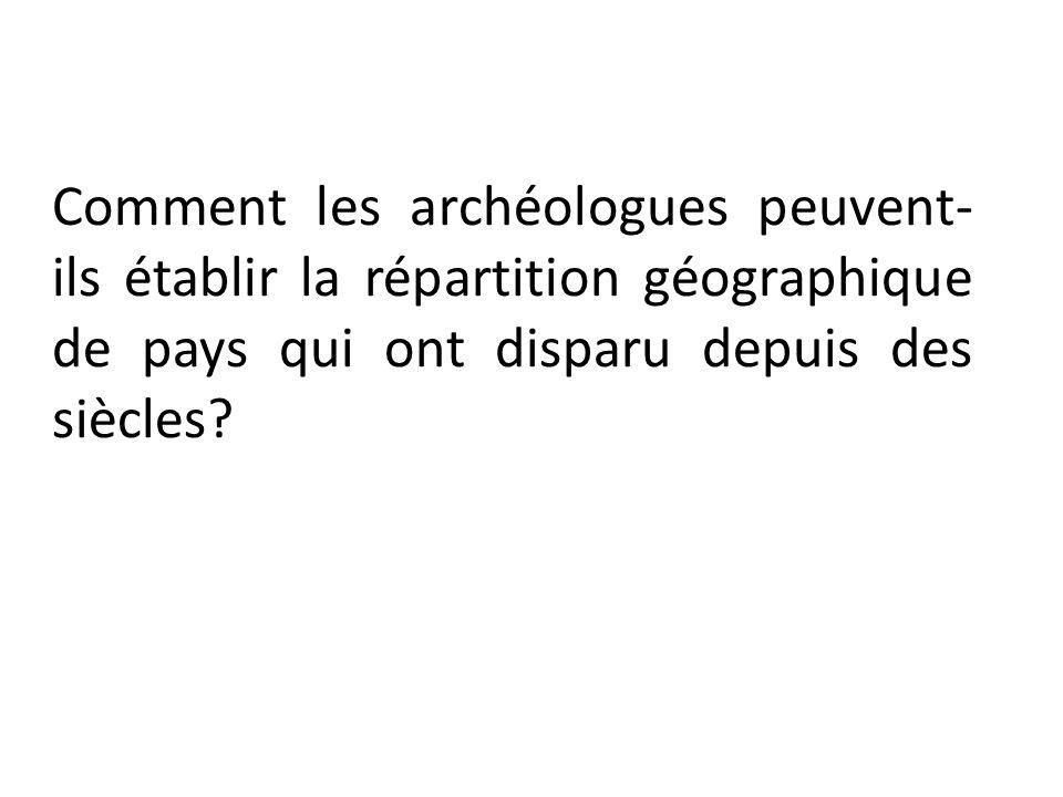 Comment les archéologues peuvent-ils établir la répartition géographique de pays qui ont disparu depuis des siècles