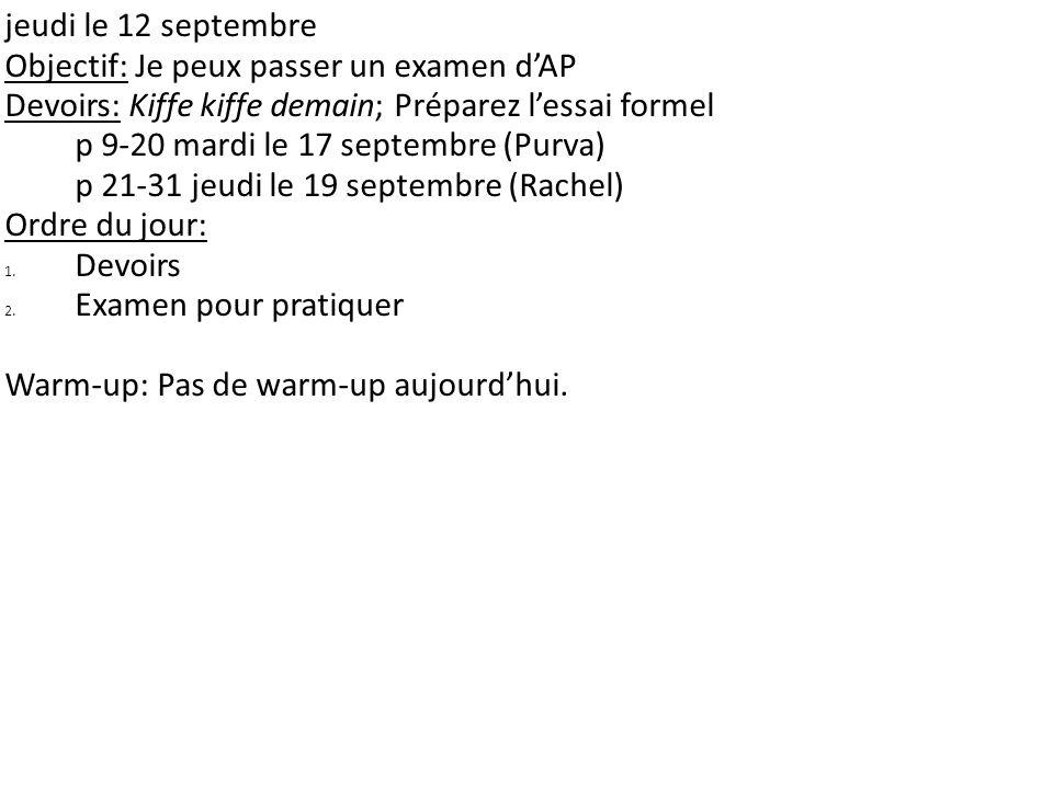 jeudi le 12 septembre Objectif: Je peux passer un examen d'AP. Devoirs: Kiffe kiffe demain; Préparez l'essai formel.