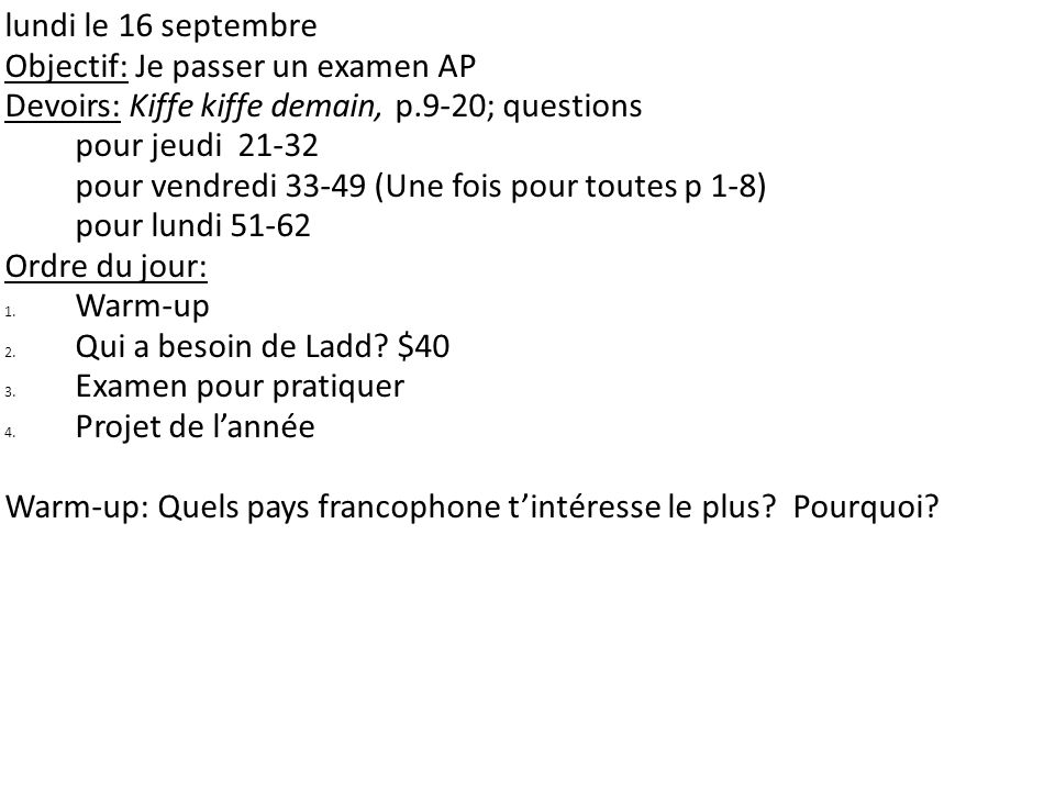lundi le 16 septembre Objectif: Je passer un examen AP. Devoirs: Kiffe kiffe demain, p.9-20; questions.