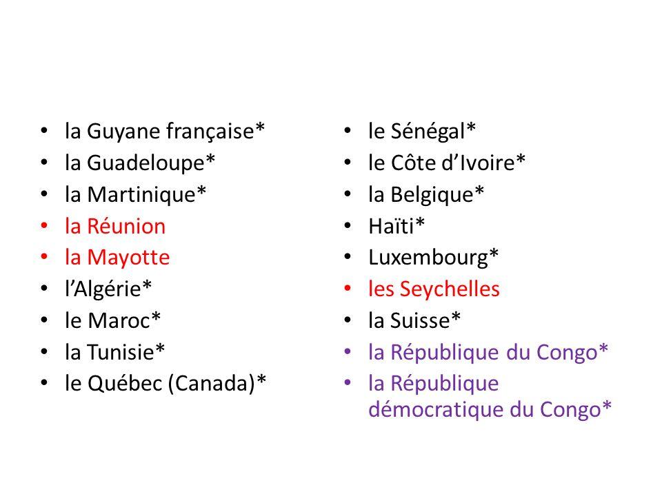 la Guyane française* la Guadeloupe* la Martinique* la Réunion. la Mayotte. l'Algérie* le Maroc*