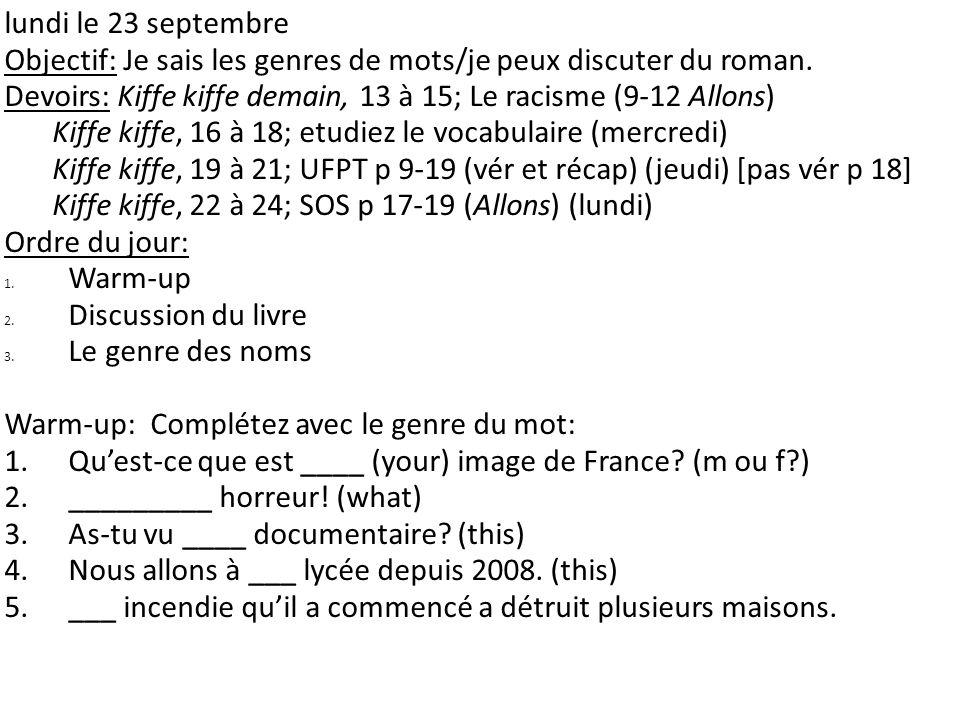 lundi le 23 septembre Objectif: Je sais les genres de mots/je peux discuter du roman. Devoirs: Kiffe kiffe demain, 13 à 15; Le racisme (9-12 Allons)