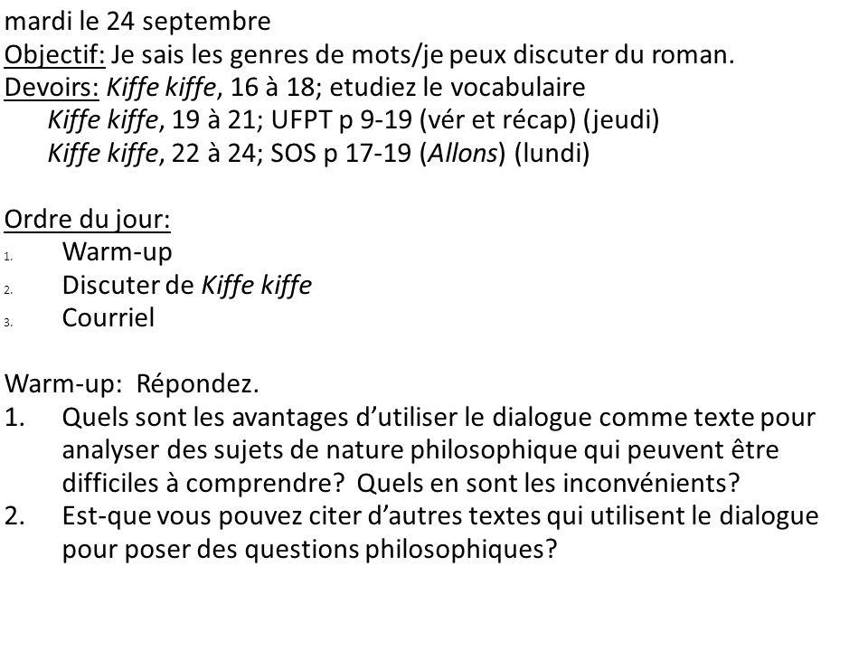 mardi le 24 septembre Objectif: Je sais les genres de mots/je peux discuter du roman. Devoirs: Kiffe kiffe, 16 à 18; etudiez le vocabulaire.