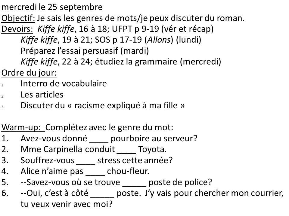 mercredi le 25 septembre Objectif: Je sais les genres de mots/je peux discuter du roman. Devoirs: Kiffe kiffe, 16 à 18; UFPT p 9-19 (vér et récap)